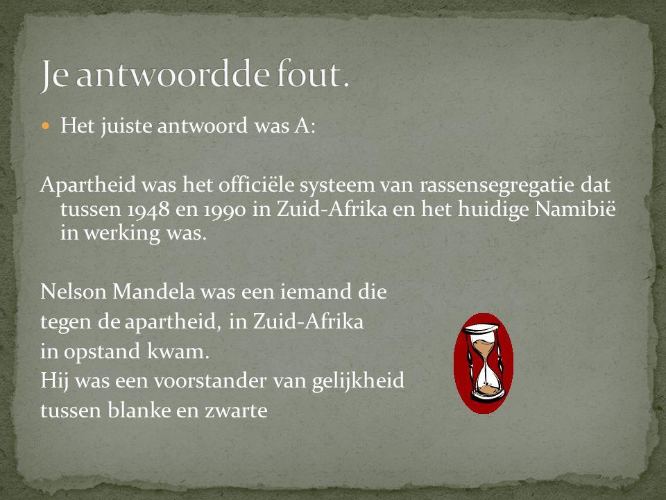  Het juiste antwoord was A: Apartheid was het officiële systeem van rassensegregatie dat tussen 1948 en 1990 in Zuid-Afrika en het huidige Namibië in