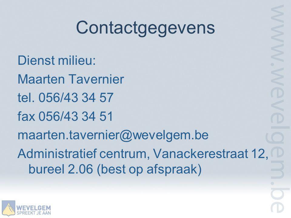 Contactgegevens Dienst milieu: Maarten Tavernier tel. 056/43 34 57 fax 056/43 34 51 maarten.tavernier@wevelgem.be Administratief centrum, Vanackerestr