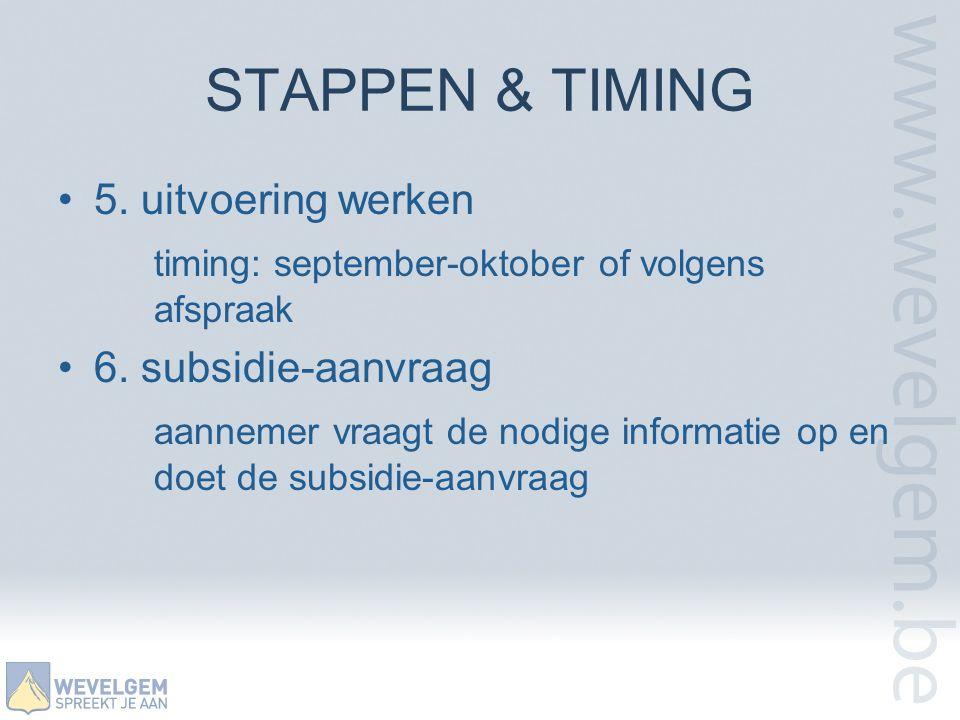 STAPPEN & TIMING •5. uitvoering werken timing: september-oktober of volgens afspraak •6. subsidie-aanvraag aannemer vraagt de nodige informatie op en