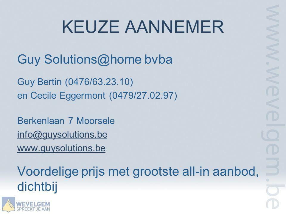 KEUZE AANNEMER Guy Solutions@home bvba Guy Bertin (0476/63.23.10) en Cecile Eggermont (0479/27.02.97) Berkenlaan 7 Moorsele info@guysolutions.be www.g