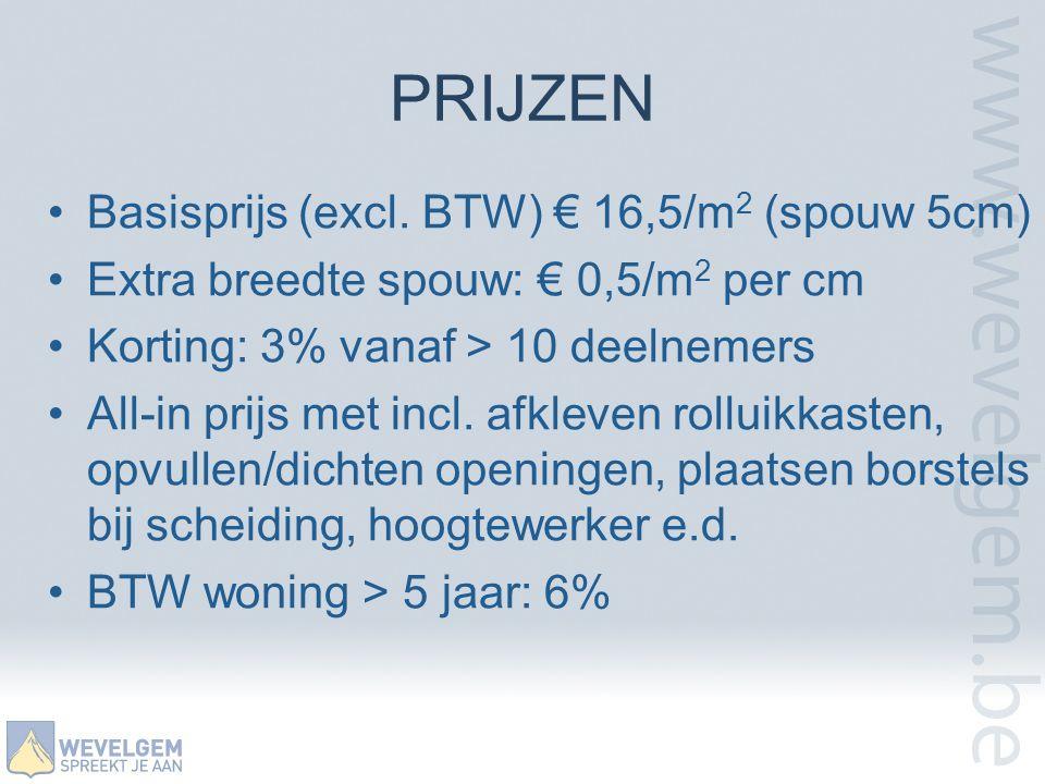 PRIJZEN •Basisprijs (excl. BTW) € 16,5/m 2 (spouw 5cm) •Extra breedte spouw: € 0,5/m 2 per cm •Korting: 3% vanaf > 10 deelnemers •All-in prijs met inc