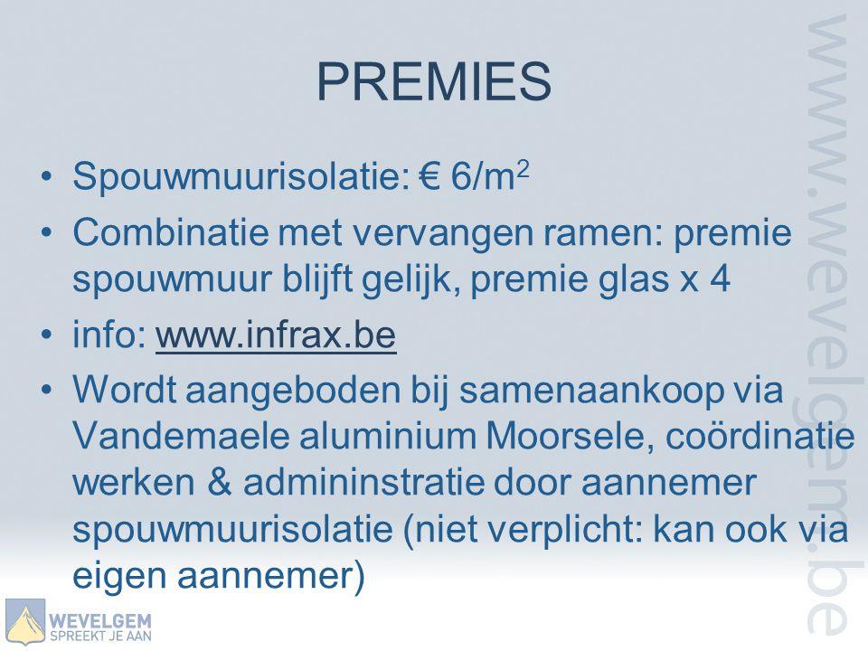 PREMIES •Spouwmuurisolatie: € 6/m 2 •Combinatie met vervangen ramen: premie spouwmuur blijft gelijk, premie glas x 4 •info: www.infrax.bewww.infrax.be