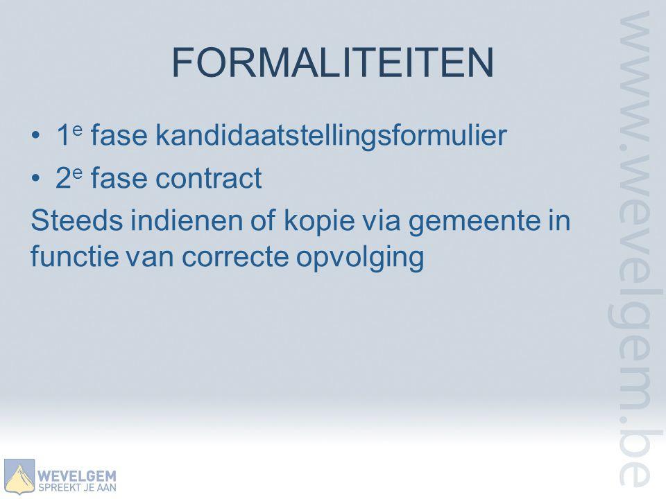 FORMALITEITEN •1 e fase kandidaatstellingsformulier •2 e fase contract Steeds indienen of kopie via gemeente in functie van correcte opvolging