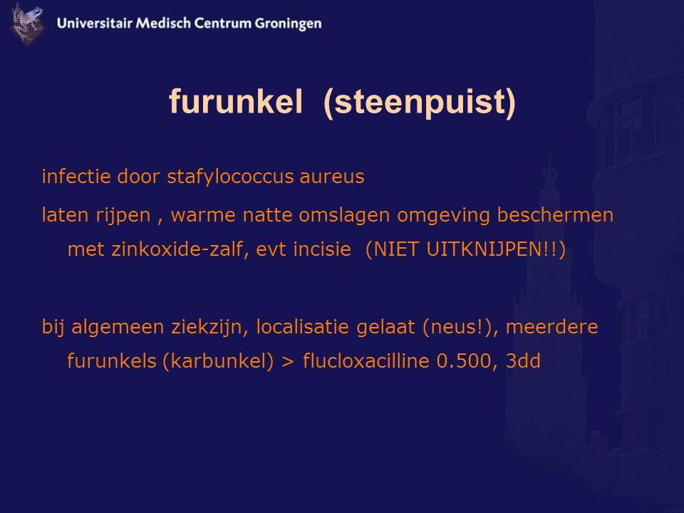 furunkel (steenpuist) infectie door stafylococcus aureus laten rijpen, warme natte omslagen omgeving beschermen met zinkoxide-zalf, evt incisie (NIET