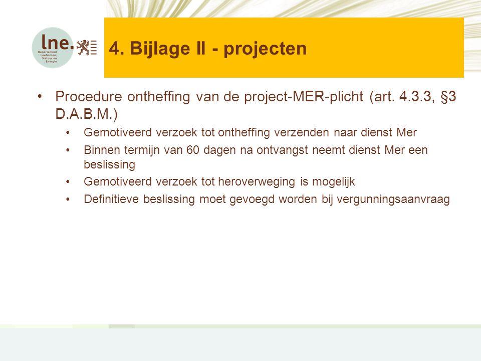 4.Bijlage II - projecten •Procedure ontheffing van de project-MER-plicht (art.