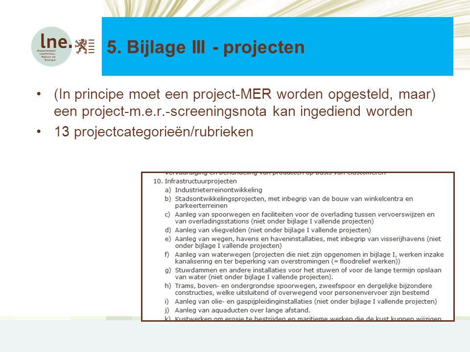 •(In principe moet een project-MER worden opgesteld, maar) een project-m.e.r.-screeningsnota kan ingediend worden •13 projectcategorieën/rubrieken 5.