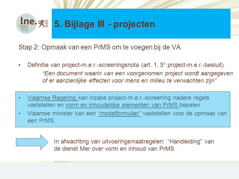 Stap 2: Opmaak van een PrMS om te voegen bij de VA •Definitie van project-m.e.r.-screeningsnota (art.