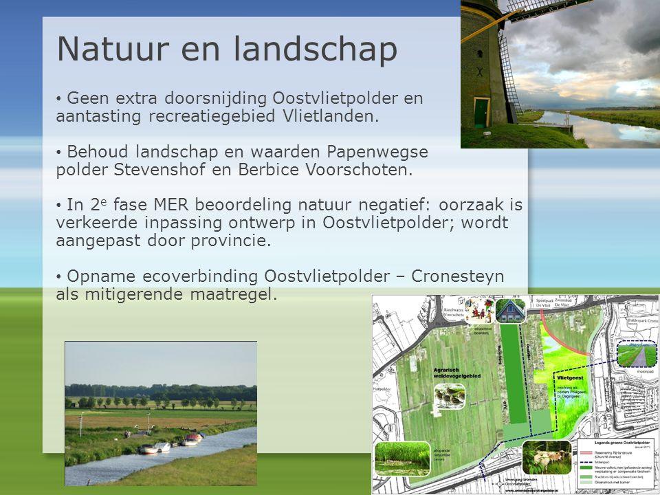 • Geen extra doorsnijding Oostvlietpolder en aantasting recreatiegebied Vlietlanden. • Behoud landschap en waarden Papenwegse polder Stevenshof en Ber