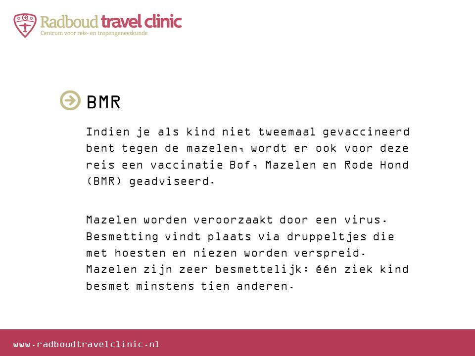 www.radboudtravelclinic.nl BMR Indien je als kind niet tweemaal gevaccineerd bent tegen de mazelen, wordt er ook voor deze reis een vaccinatie Bof, Ma