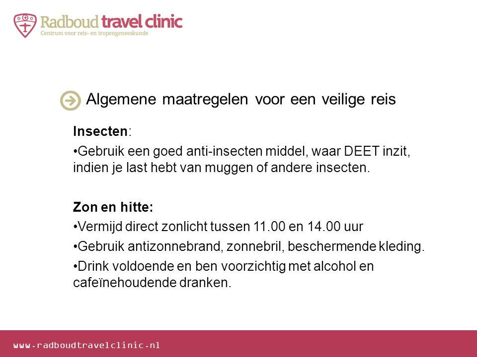 www.radboudtravelclinic.nl Algemene maatregelen voor een veilige reis Insecten: •Gebruik een goed anti-insecten middel, waar DEET inzit, indien je las