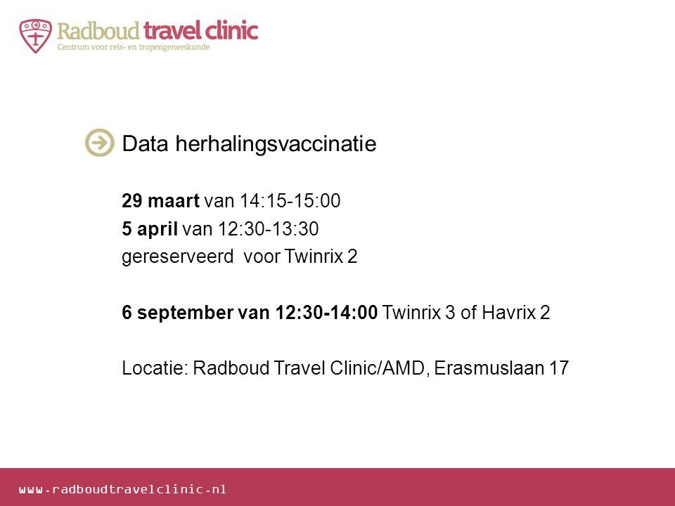 www.radboudtravelclinic.nl Data herhalingsvaccinatie 29 maart van 14:15-15:00 5 april van 12:30-13:30 gereserveerd voor Twinrix 2 6 september van 12:3