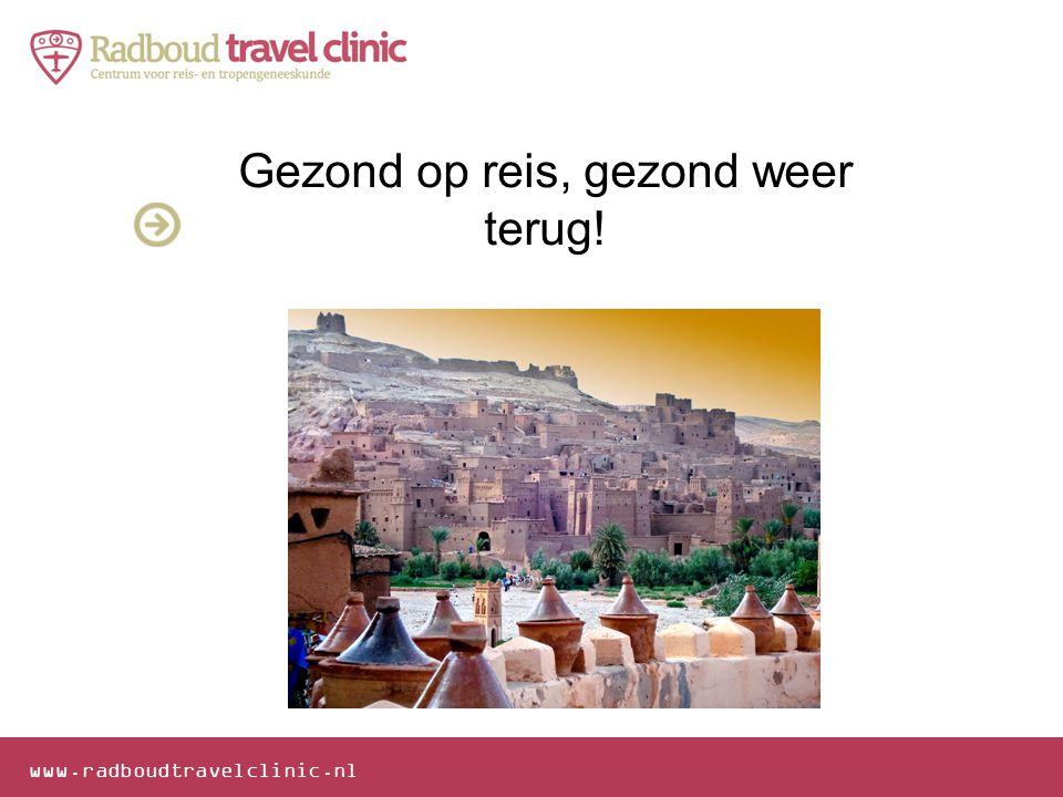 www.radboudtravelclinic.nl Gezond op reis, gezond weer terug!