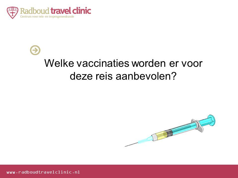 www.radboudtravelclinic.nl Welke vaccinaties worden er voor deze reis aanbevolen?