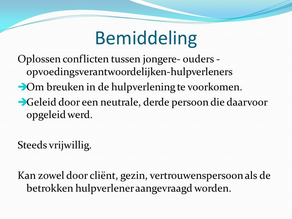 Bemiddeling Oplossen conflicten tussen jongere- ouders - opvoedingsverantwoordelijken-hulpverleners  Om breuken in de hulpverlening te voorkomen.  G