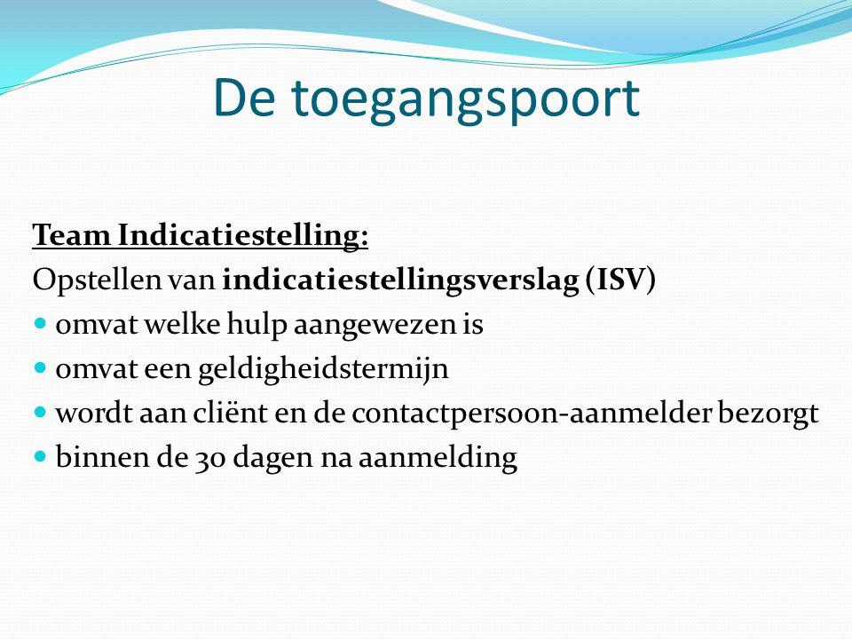 De toegangspoort Team Indicatiestelling: Opstellen van indicatiestellingsverslag (ISV)  omvat welke hulp aangewezen is  omvat een geldigheidstermijn