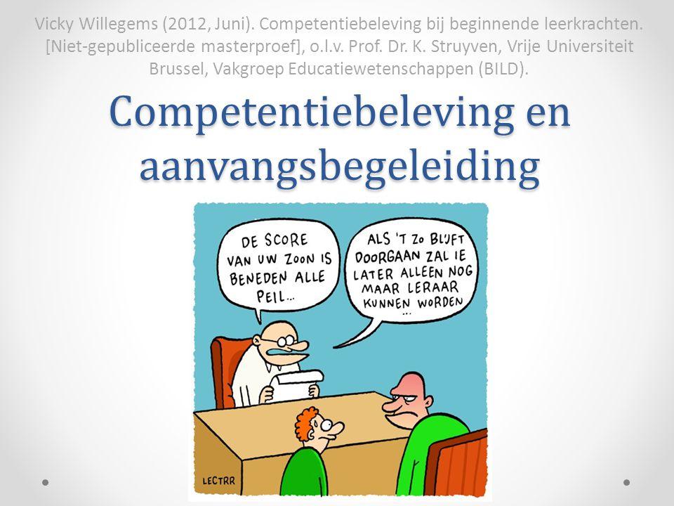Competentiebeleving en aanvangsbegeleiding Vicky Willegems (2012, Juni). Competentiebeleving bij beginnende leerkrachten. [Niet-gepubliceerde masterpr