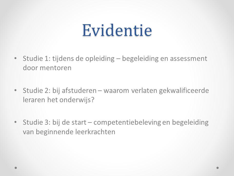 Evidentie • Studie 1: tijdens de opleiding – begeleiding en assessment door mentoren • Studie 2: bij afstuderen – waarom verlaten gekwalificeerde lera