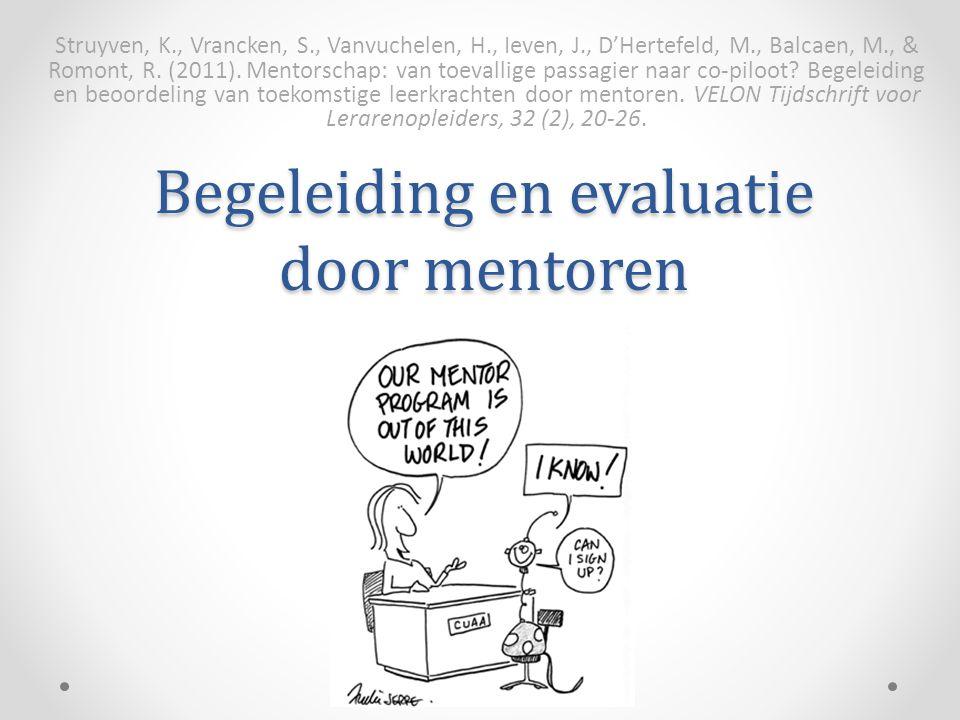 Begeleiding & assessment door mentoren • Aanleiding o Vlaanderen: praktijkcomponent van lerarenopleiding werd uitgebreid o Mentor(-coach) wordt spilfiguur, tussen school en opleiding o Voorbeeldfunctie van mentoren wordt verwacht, maar niet ervaren.