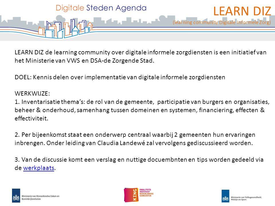 LEARN DIZ (learning community Digitale Informele Zorg) LEARN DIZ de learning community over digitale informele zorgdiensten is een initiatief van het Ministerie van VWS en DSA-de Zorgende Stad.