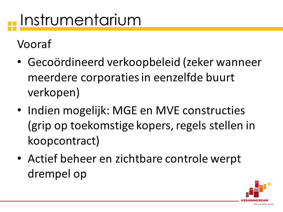 Vooraf • Gecoördineerd verkoopbeleid (zeker wanneer meerdere corporaties in eenzelfde buurt verkopen) • Indien mogelijk: MGE en MVE constructies (grip op toekomstige kopers, regels stellen in koopcontract) • Actief beheer en zichtbare controle werpt drempel op Instrumentarium