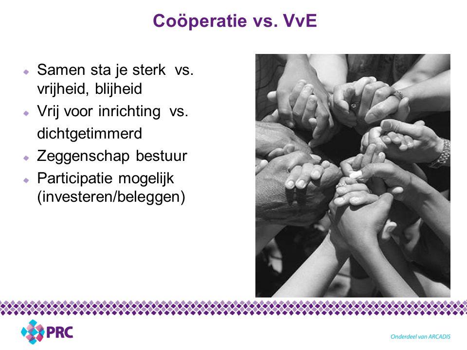 Coöperatie vs.VvE Samen sta je sterk vs. vrijheid, blijheid Vrij voor inrichting vs.