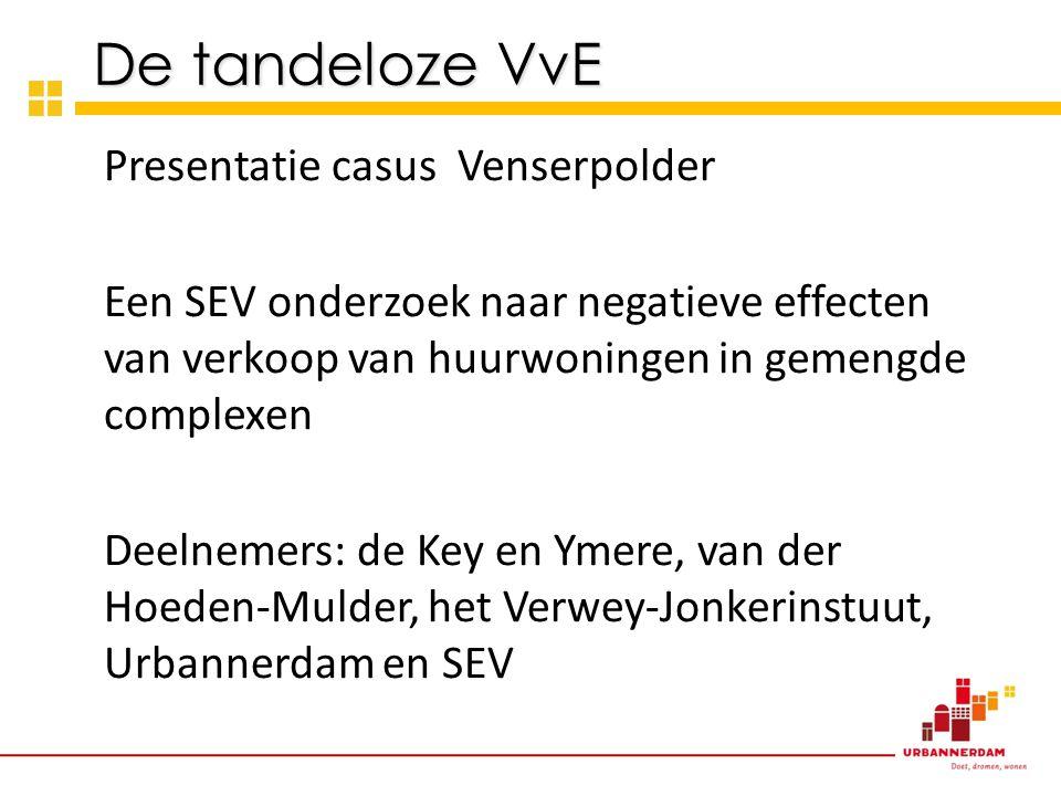 Presentatie casus Venserpolder Een SEV onderzoek naar negatieve effecten van verkoop van huurwoningen in gemengde complexen Deelnemers: de Key en Ymere, van der Hoeden-Mulder, het Verwey-Jonkerinstuut, Urbannerdam en SEV De tandeloze VvE