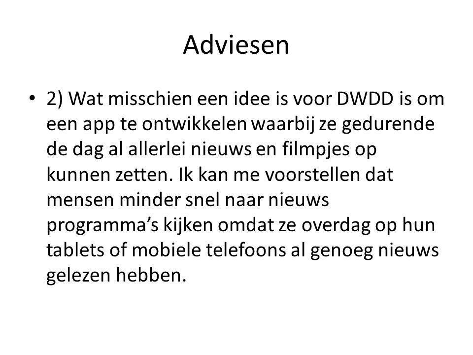 Adviesen • 2) Wat misschien een idee is voor DWDD is om een app te ontwikkelen waarbij ze gedurende de dag al allerlei nieuws en filmpjes op kunnen ze