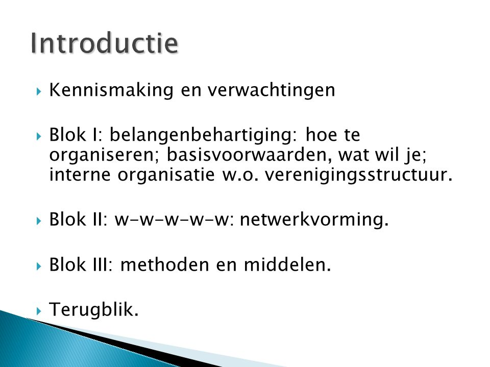  Kennismaking en verwachtingen  Blok I: belangenbehartiging: hoe te organiseren; basisvoorwaarden, wat wil je; interne organisatie w.o.