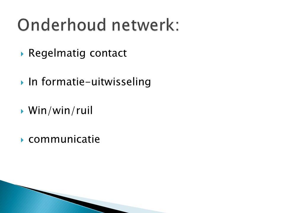  Regelmatig contact  In formatie-uitwisseling  Win/win/ruil  communicatie