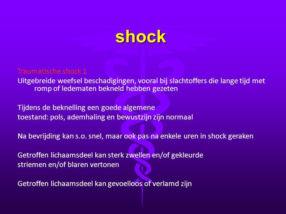 shock Traumatische shock 1 Uitgebreide weefsel beschadigingen, vooral bij slachtoffers die lange tijd met romp of ledematen bekneld hebben gezeten Tij