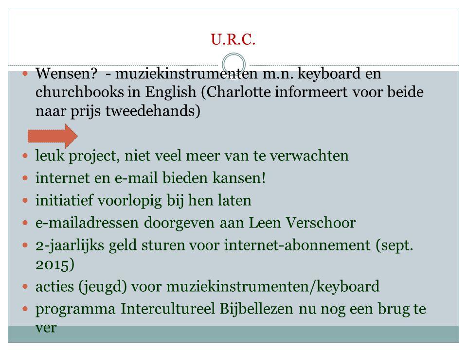 U.R.C.  Wensen? - muziekinstrumenten m.n. keyboard en churchbooks in English (Charlotte informeert voor beide naar prijs tweedehands)  leuk project,