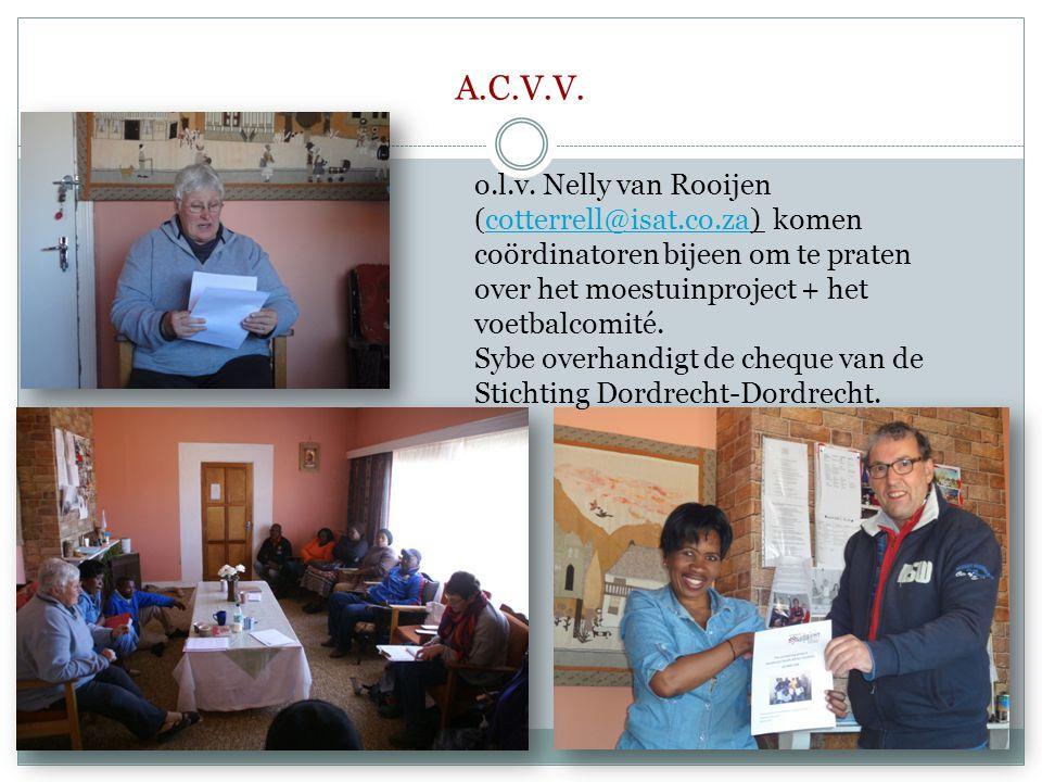 A.C.V.V. o.l.v. Nelly van Rooijen (cotterrell@isat.co.za) komen coördinatoren bijeen om te praten over het moestuinproject + het voetbalcomité.cotterr