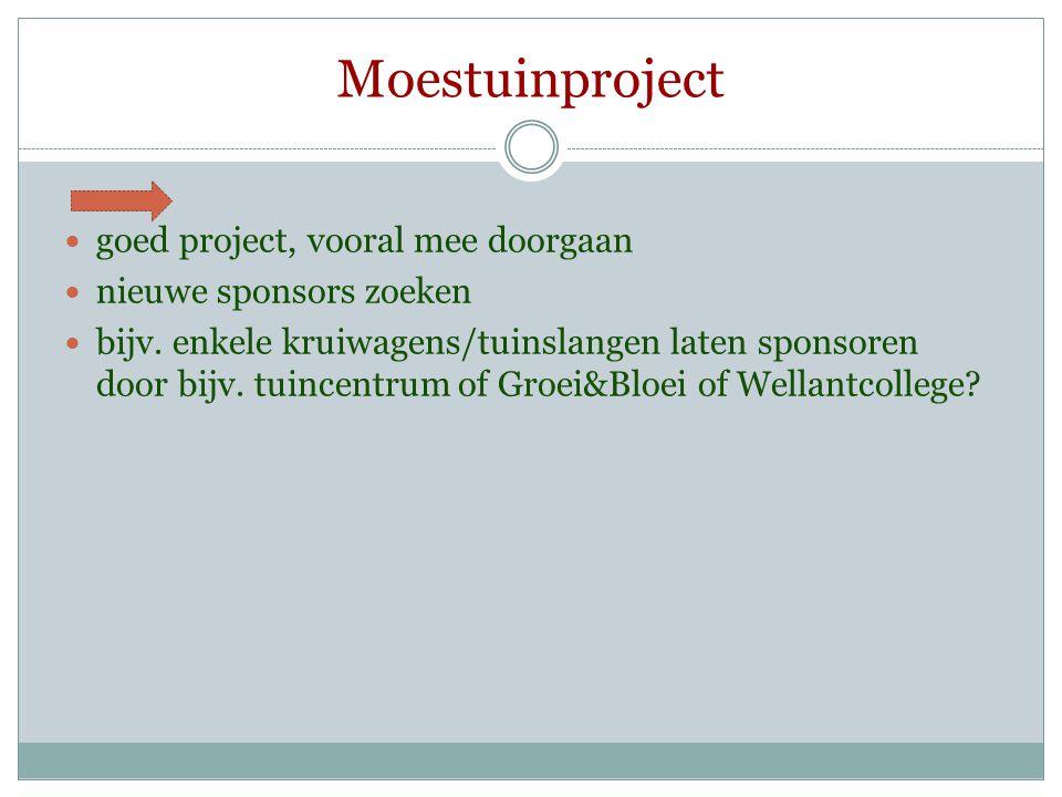 Moestuinproject  goed project, vooral mee doorgaan  nieuwe sponsors zoeken  bijv. enkele kruiwagens/tuinslangen laten sponsoren door bijv. tuincent