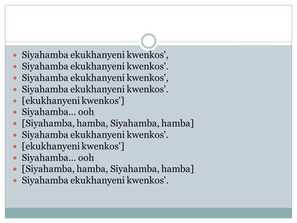  Siyahamba ekukhanyeni kwenkos ,  Siyahamba ekukhanyeni kwenkos .