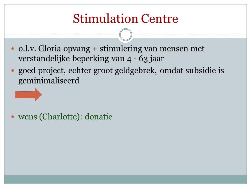 Stimulation Centre  o.l.v. Gloria opvang + stimulering van mensen met verstandelijke beperking van 4 - 63 jaar  goed project, echter groot geldgebre
