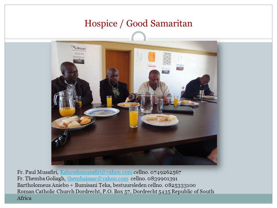 Hospice / Good Samaritan Fr. Paul Musafiri, Kahoudomusafiri@yahoo.com cellno. 0749262567Kahoudomusafiri@yahoo.com Fr. Themba Goliagh, thembaisaac@yaho