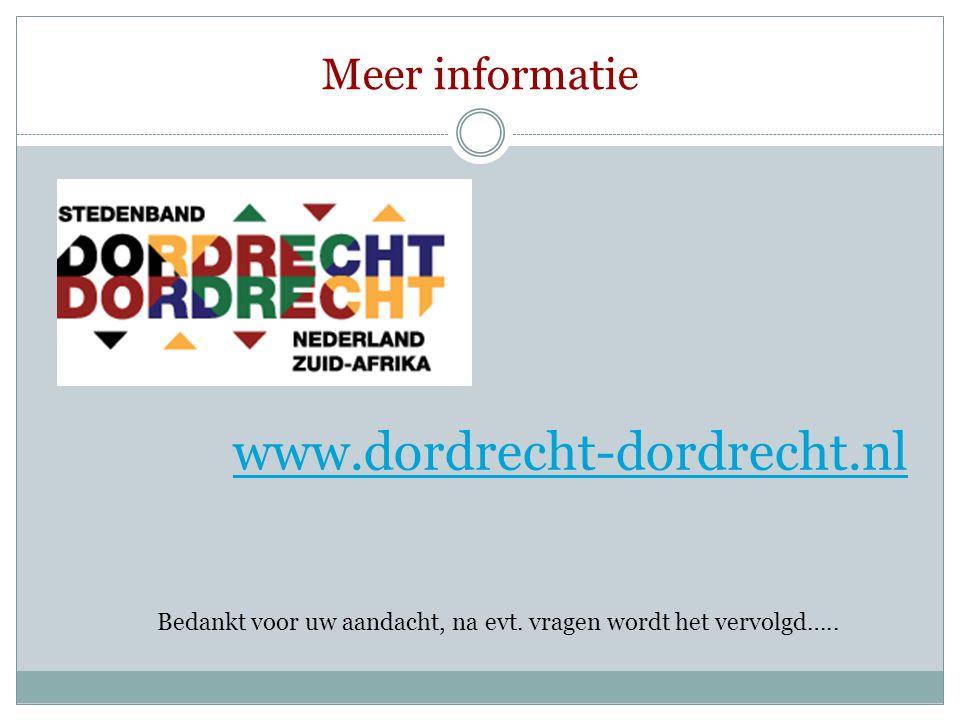 Meer informatie www.dordrecht-dordrecht.nl Bedankt voor uw aandacht, na evt. vragen wordt het vervolgd…..