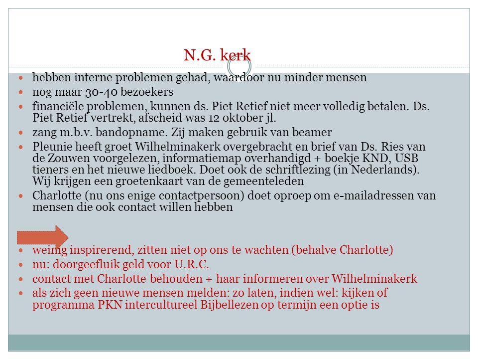 N.G. kerk  hebben interne problemen gehad, waardoor nu minder mensen  nog maar 30-40 bezoekers  financiële problemen, kunnen ds. Piet Retief niet m