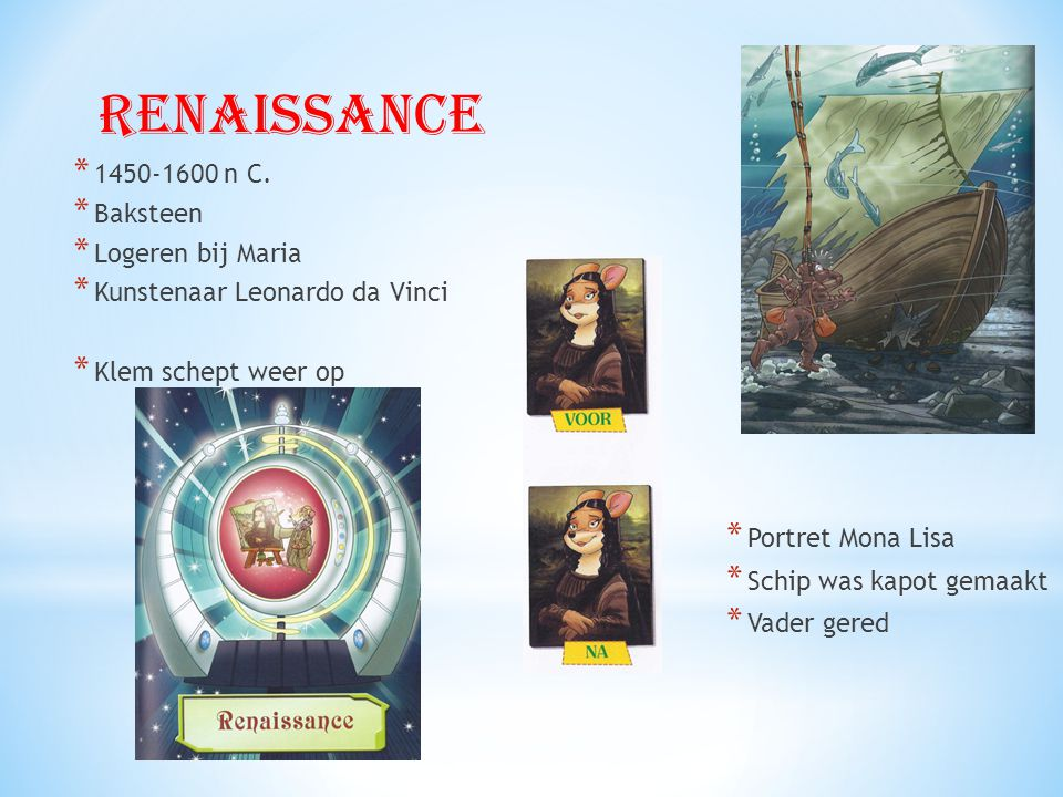 Renaissance * 1450-1600 n C. * Baksteen * Logeren bij Maria * Kunstenaar Leonardo da Vinci * Klem schept weer op * Portret Mona Lisa * Schip was kapot