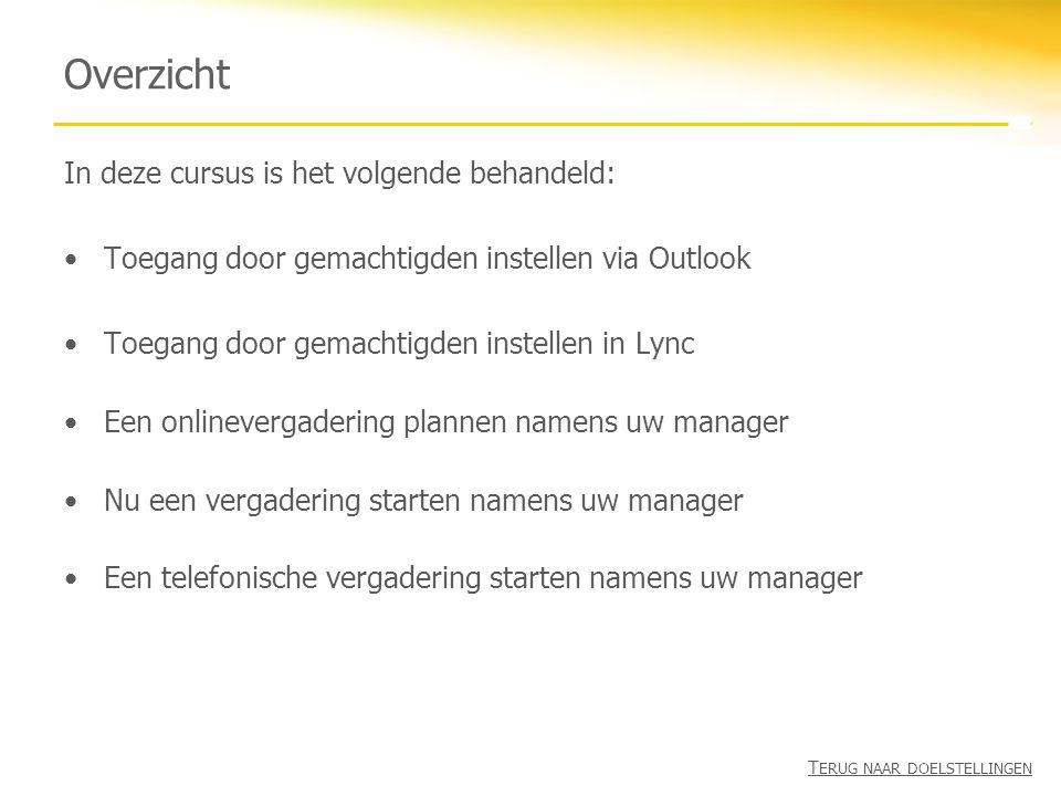 Overzicht In deze cursus is het volgende behandeld: •Toegang door gemachtigden instellen via Outlook •Toegang door gemachtigden instellen in Lync •Een