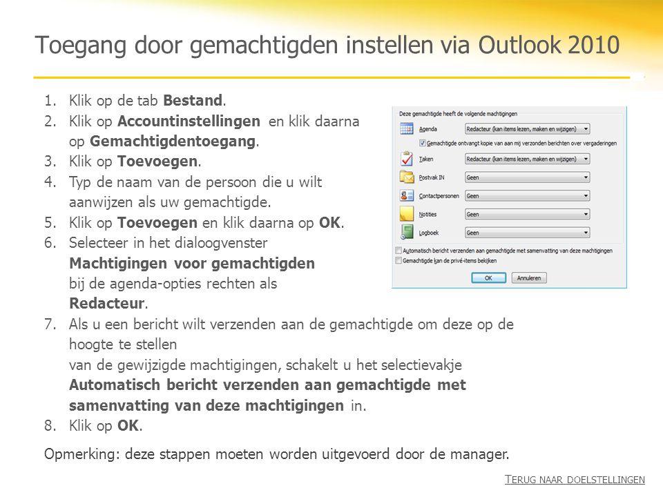 Toegang door gemachtigden instellen via Outlook 2010 1.Klik op de tab Bestand. 2.Klik op Accountinstellingen en klik daarna op Gemachtigdentoegang. 3.