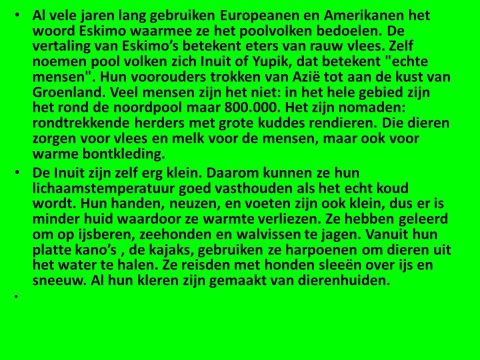 • Al vele jaren lang gebruiken Europeanen en Amerikanen het woord Eskimo waarmee ze het poolvolken bedoelen.