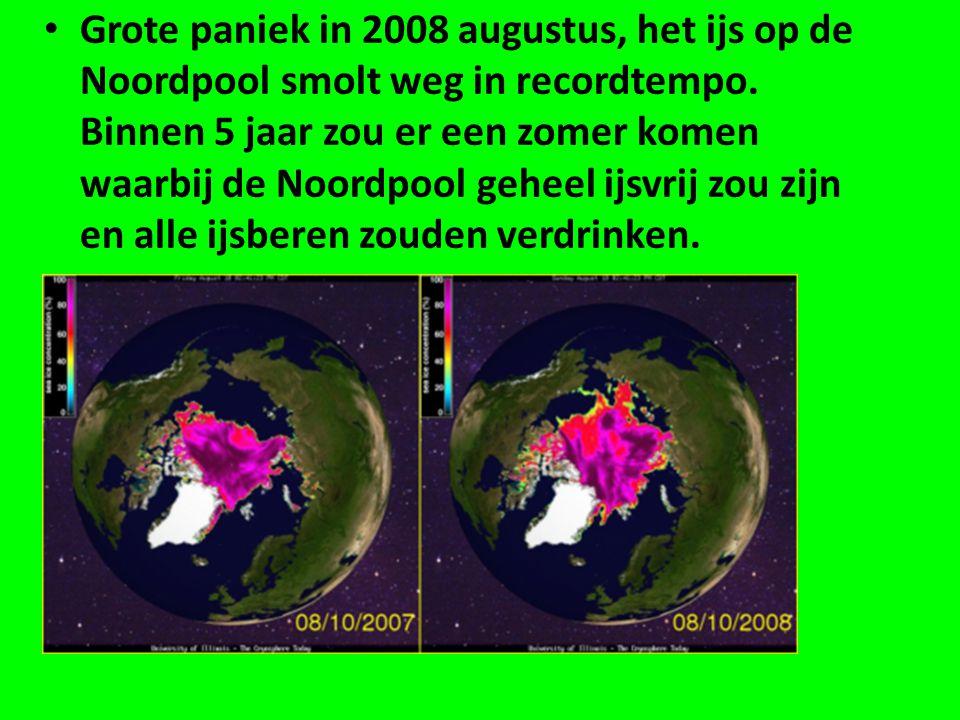 • Grote paniek in 2008 augustus, het ijs op de Noordpool smolt weg in recordtempo.