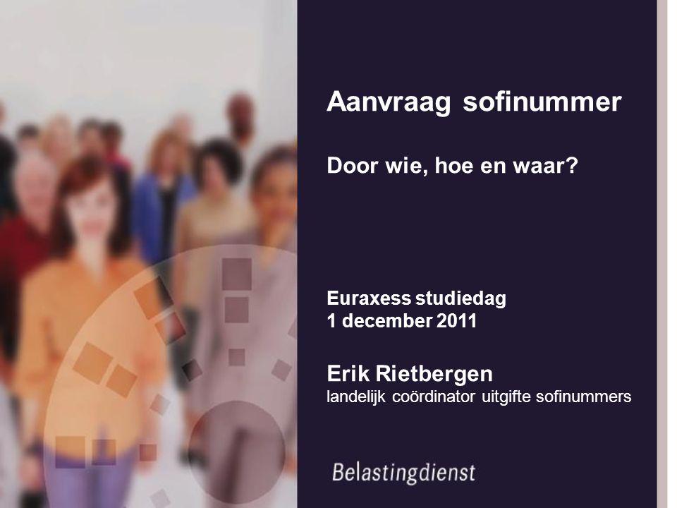 Aanvraag sofinummer Door wie, hoe en waar? Euraxess studiedag 1 december 2011 Erik Rietbergen landelijk coördinator uitgifte sofinummers