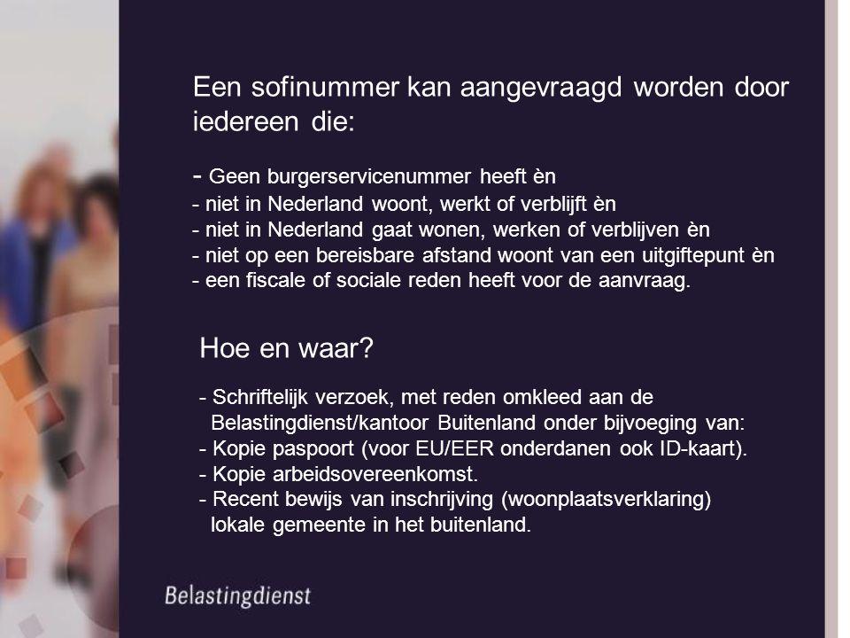 Een sofinummer kan aangevraagd worden door iedereen die: - Geen burgerservicenummer heeft èn - niet in Nederland woont, werkt of verblijft èn - niet i
