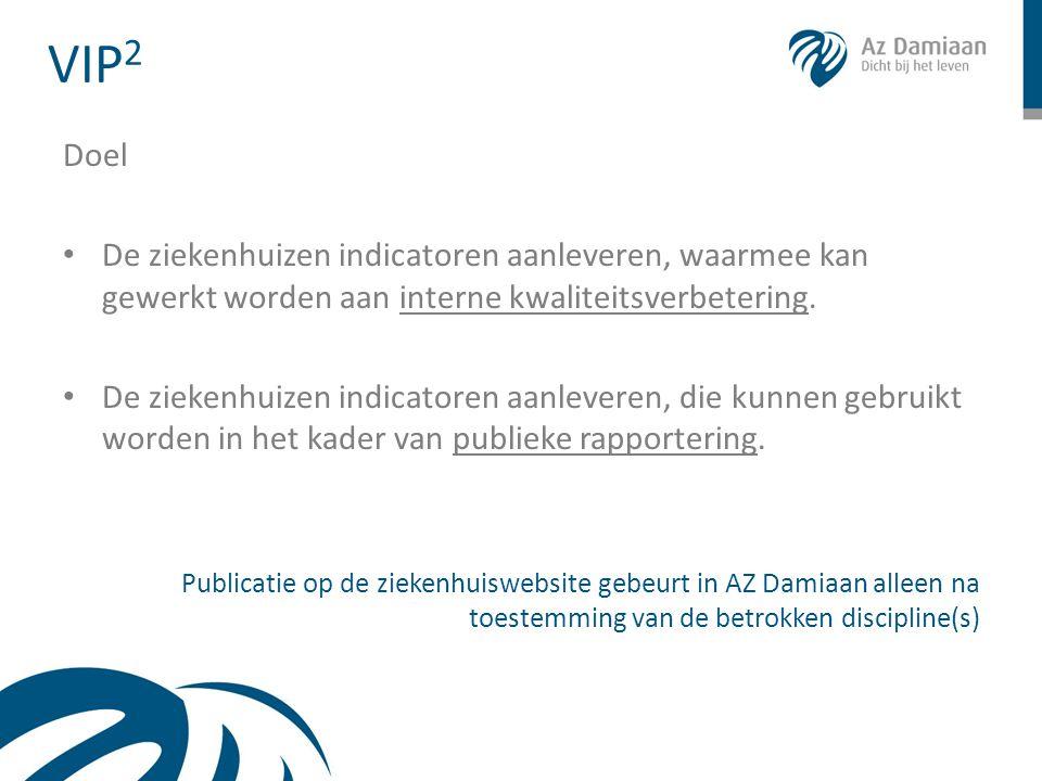VIP 2 Doel • De ziekenhuizen indicatoren aanleveren, waarmee kan gewerkt worden aan interne kwaliteitsverbetering. • De ziekenhuizen indicatoren aanle