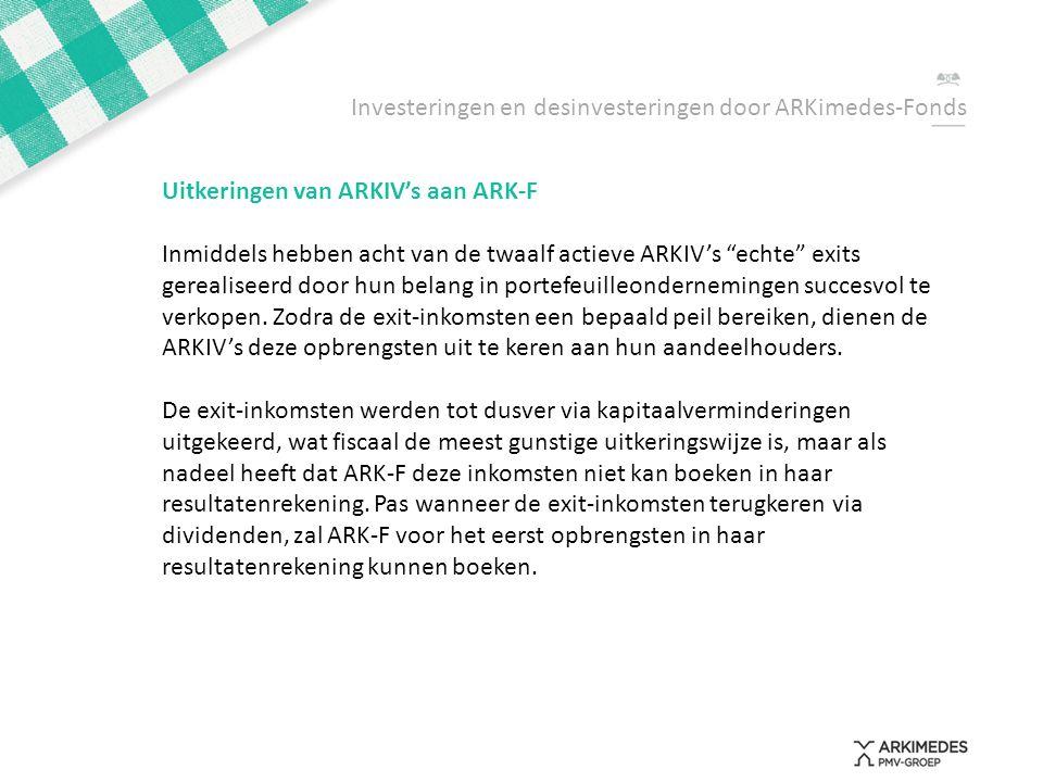 """Investeringen en desinvesteringen door ARKimedes-Fonds Uitkeringen van ARKIV's aan ARK-F Inmiddels hebben acht van de twaalf actieve ARKIV's """"echte"""" e"""