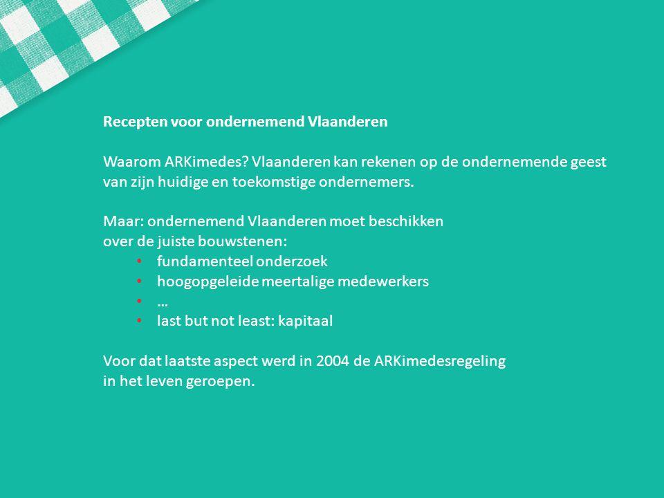 Recepten voor ondernemend Vlaanderen Waarom ARKimedes? Vlaanderen kan rekenen op de ondernemende geest van zijn huidige en toekomstige ondernemers. Ma