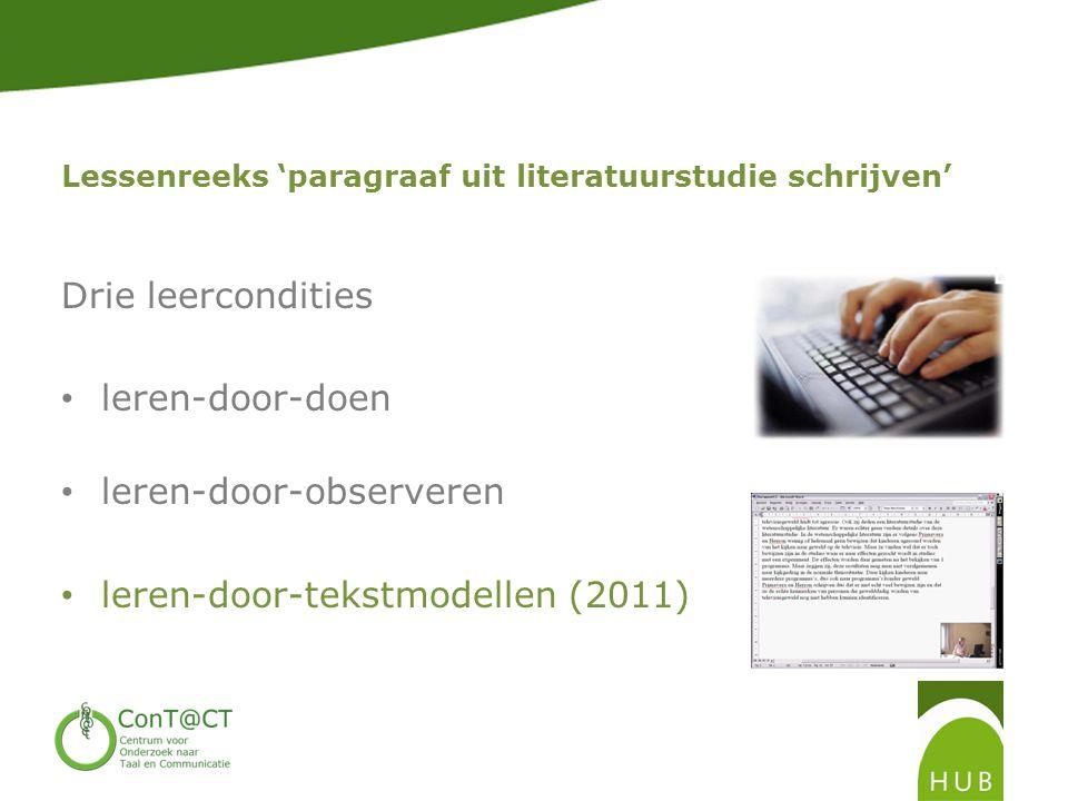 Lessenreeks 'paragraaf uit literatuurstudie schrijven' Drie leercondities • leren-door-doen • leren-door-observeren • leren-door-tekstmodellen (2011)