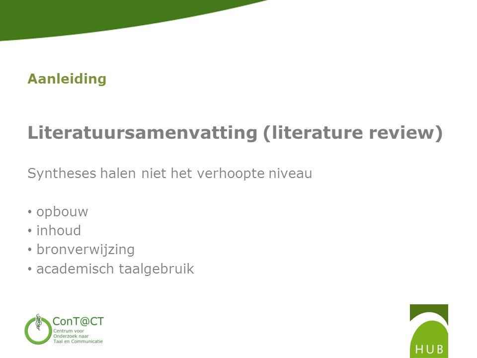 Aanleiding Literatuursamenvatting (literature review) Syntheses halen niet het verhoopte niveau • opbouw • inhoud • bronverwijzing • academisch taalgebruik